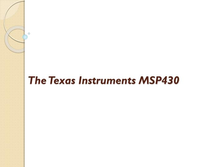 PPT - The Texas Instruments MSP430 PowerPoint Presentation - ID:2307311