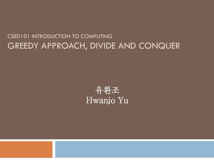 csed101 introduction to computing greedy approach divide and conquer n.