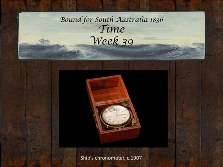 bound for south australia 1836 time week 39 n.