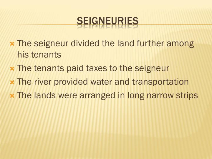 The seigneur divided the land further among his tenants
