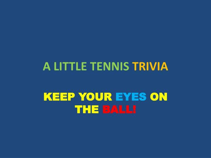 A LITTLE TENNIS