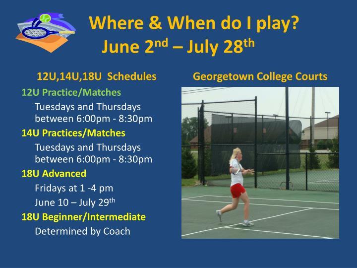 Where & When do I play?