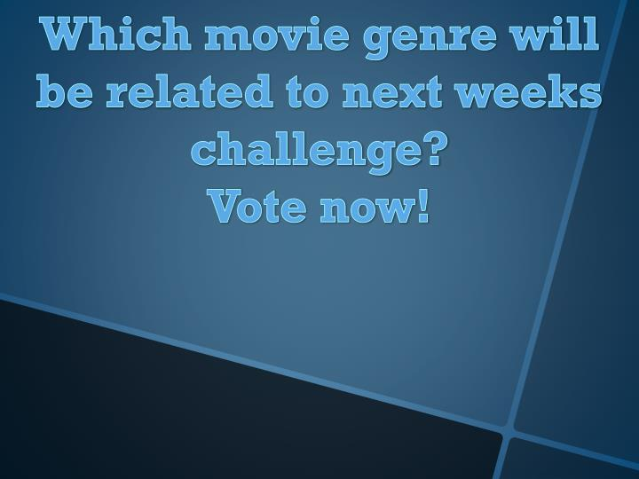Which movie genre will be related to next weeks challenge?