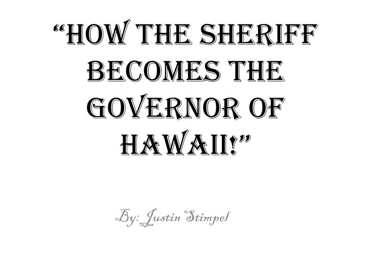 how the sheriff becomes the governor of hawaii n.