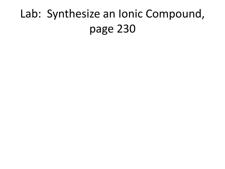 Lab:  Synthesize an Ionic Compound, page 230