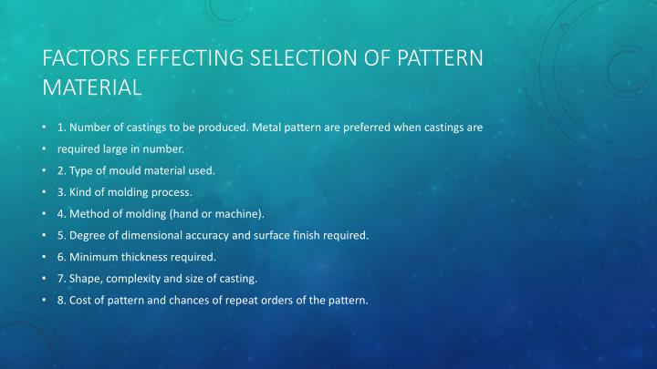 FACTORS EFFECTING SELECTION OF PATTERN MATERIAL