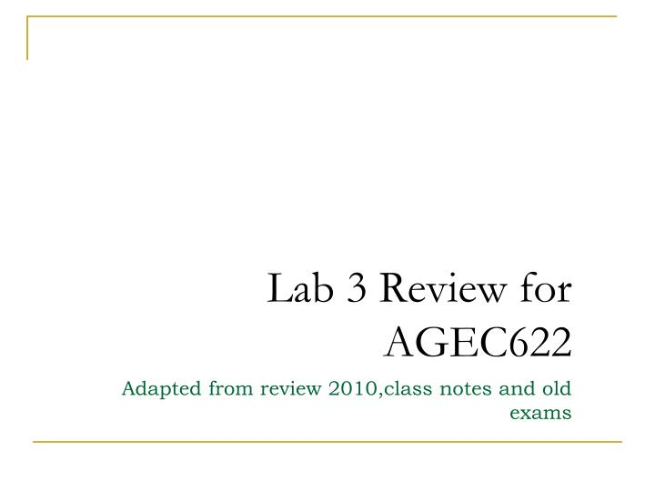 lab 3 review for agec622 n.