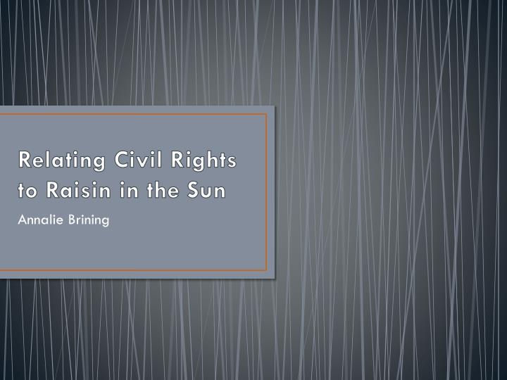 relating civil rights to raisin in the sun n.