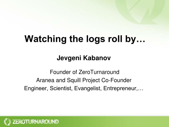 PPT - Watching the logs roll by… PowerPoint Presentation