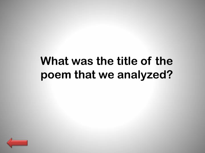What was the title of the poem that we analyzed?