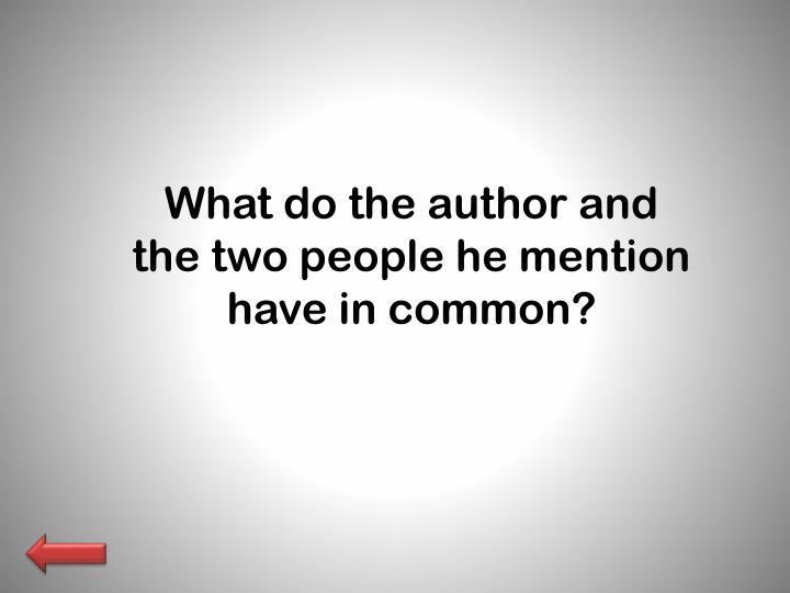 What do the author and the two people he mention have in common?