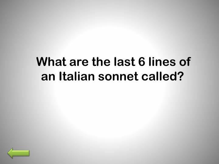 What are the last 6 lines of an Italian sonnet called