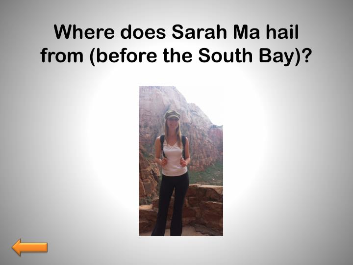 Where does Sarah Ma hail from (before the South Bay)?