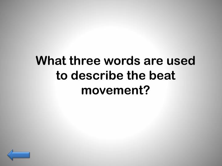 What three words are used to describe the beat movement?