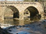 the reconstructed old stone bridge over bull run