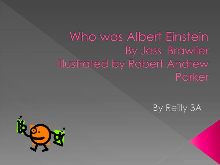who was albert einstein by jess brawlier illustrated by robert andrew parker n.