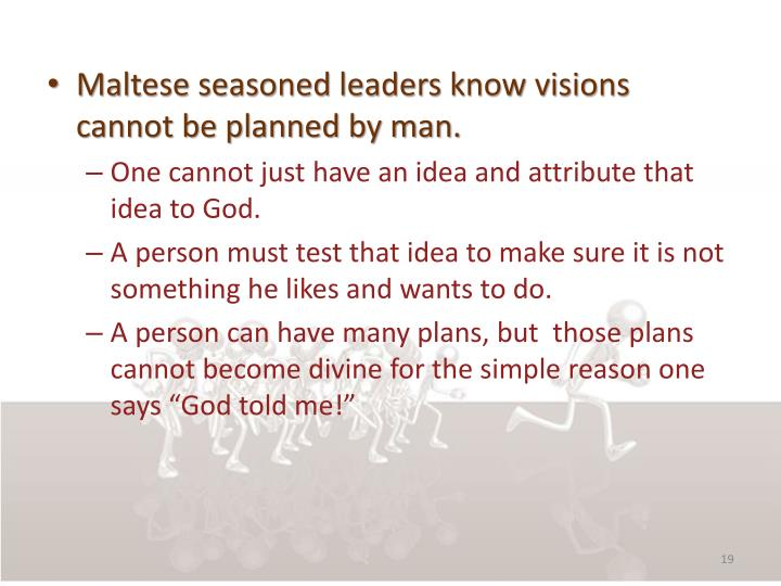 Maltese seasoned leaders know visions cannot be planned by man.