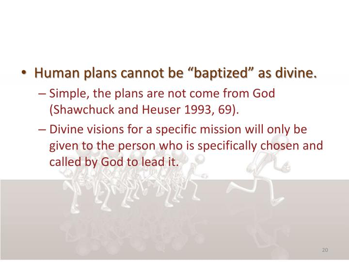 "Human plans cannot be ""baptized"" as divine."