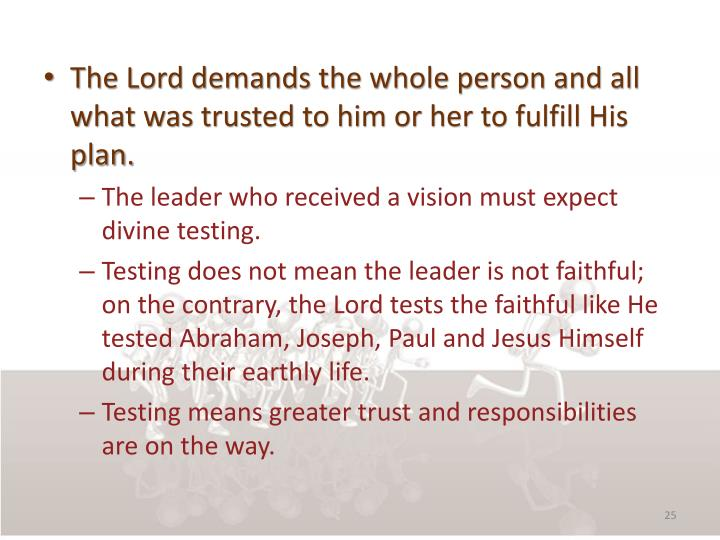 The Lord demands the whole person and all what was trusted to him or her to fulfill His plan.