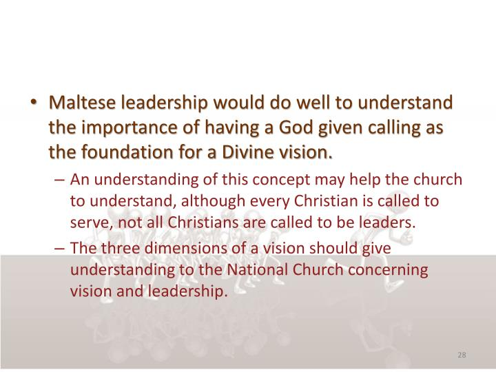 Maltese leadership would do well to understand the importance of having a God given calling as the foundation for a Divine vision.