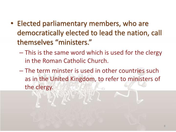 "Elected parliamentary members, who are democratically elected to lead the nation, call themselves ""ministers."""