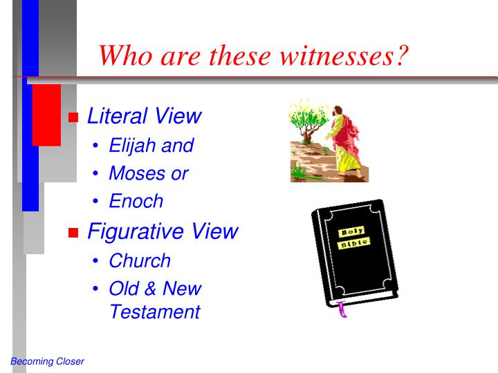 Who are these witnesses?