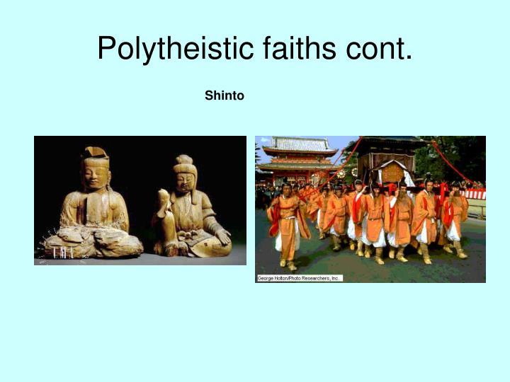 Polytheistic faiths cont.
