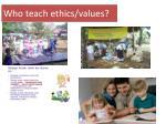 who teach ethics values