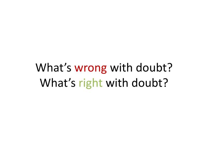 What s wrong with doubt what s right with doubt