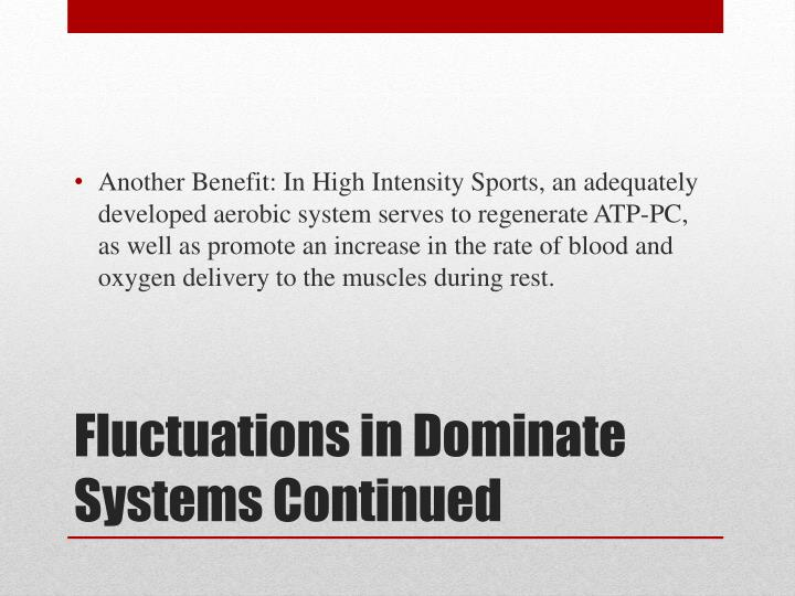 Another Benefit: In High Intensity Sports, an adequately developed aerobic system serves to regenerate ATP-PC, as well as promote an increase in the rate of blood and oxygen delivery to the muscles