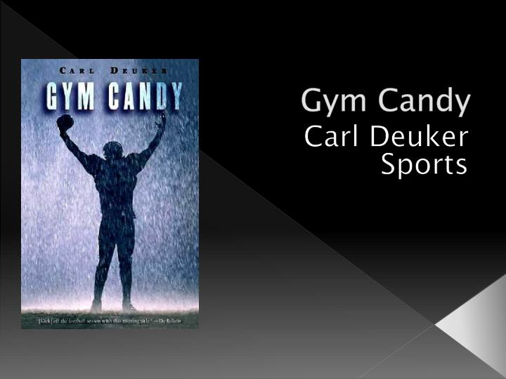 gym candy by carl deuker Carl deuker was raised in redwood city, california, the son of jack deuker and marie milligan deuker as a young boy, he spent many hours in the creek behind his house and in the wooded area west of his house.