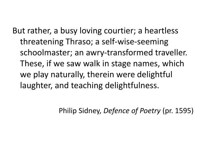 But rather, a busy loving courtier; a heartless threatening
