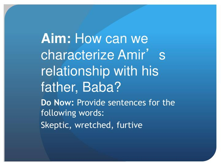 Aim how can we characterize amir s relationship with his father baba