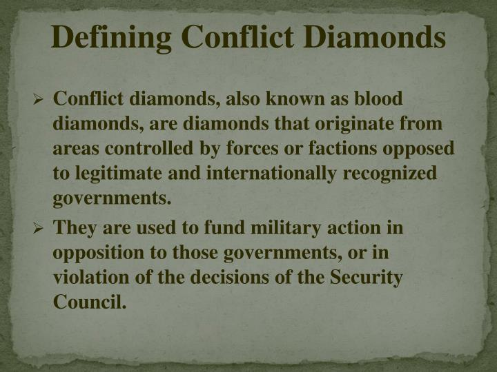 essay about conflict diamonds Read this full essay on conflict diamonds africa is commonly referred to as the heart of the world if this were interpreted literally our heart has a ser 609 words - 2 pages conflict diamonds have caused problems in the past and continue to do so today in western africa in countries such as.