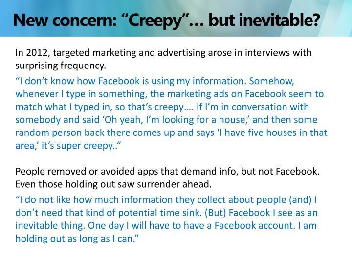 "New concern: ""Creepy""… but inevitable?"