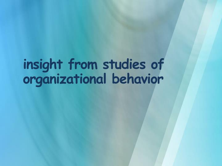 insight from studies of organizational behavior