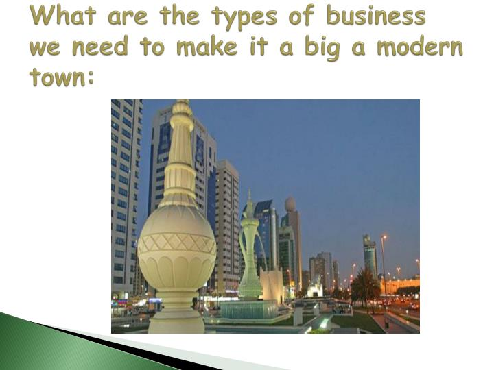 What are the types of business we need to make it a big a modern town
