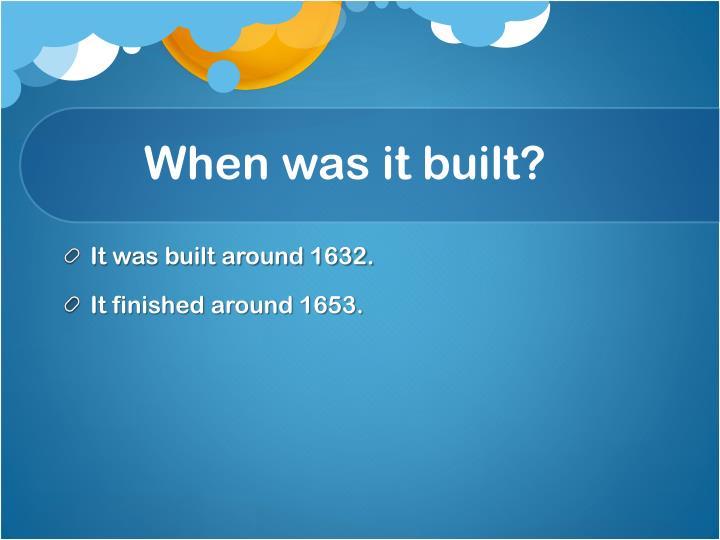 When was it built?