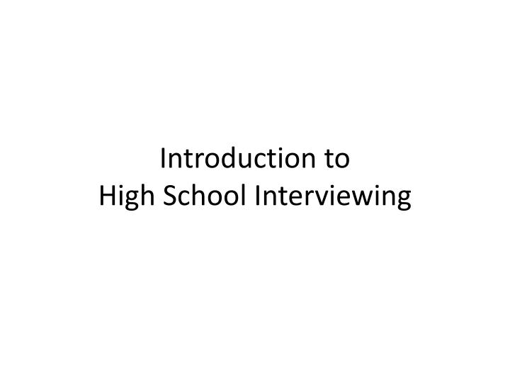 introduction to high school interviewing n.