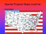 special purpose maps could be3