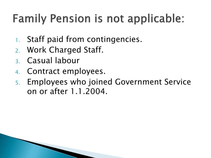 Family Pension is not applicable: