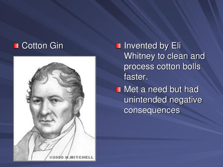 Invented by Eli Whitney to clean and process cotton bolls faster.