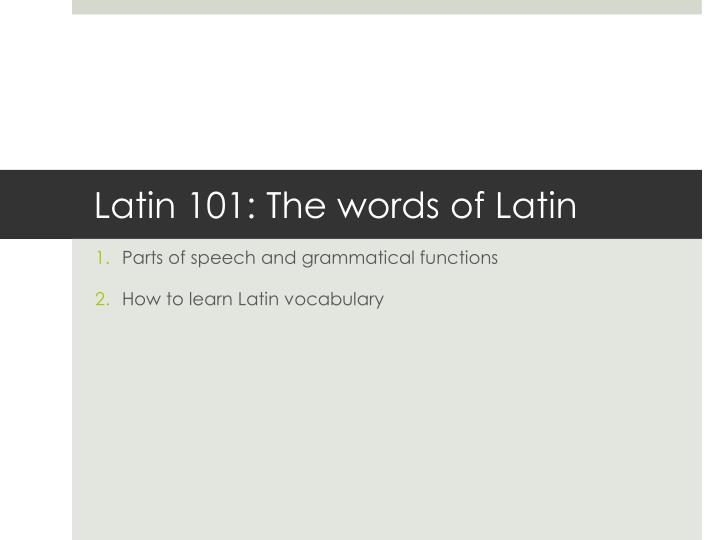 Latin 101 the words of latin