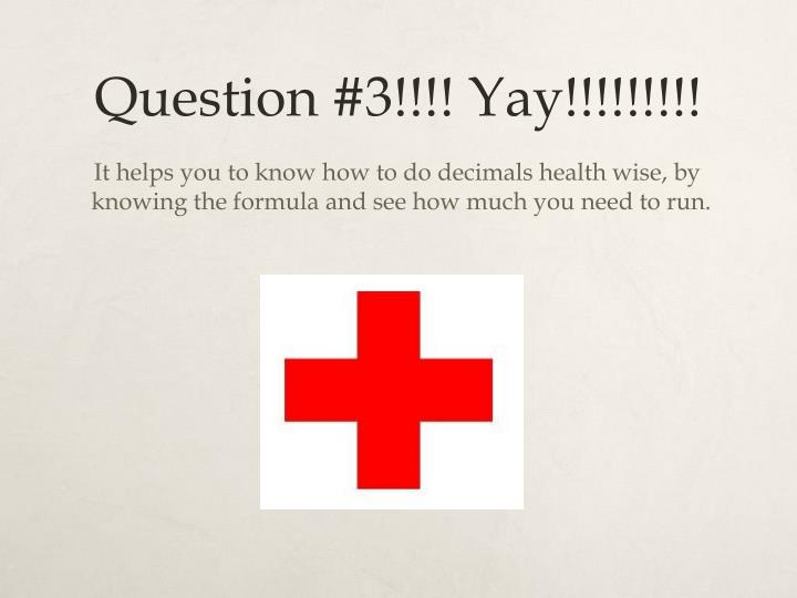 Question #3!!!! Yay!!!!!!!!!