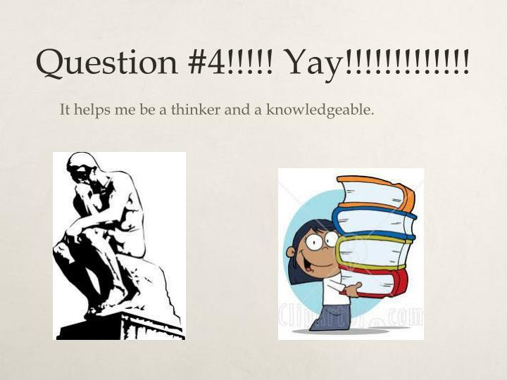 Question #4!!!!! Yay!!!!!!!!!!!!!