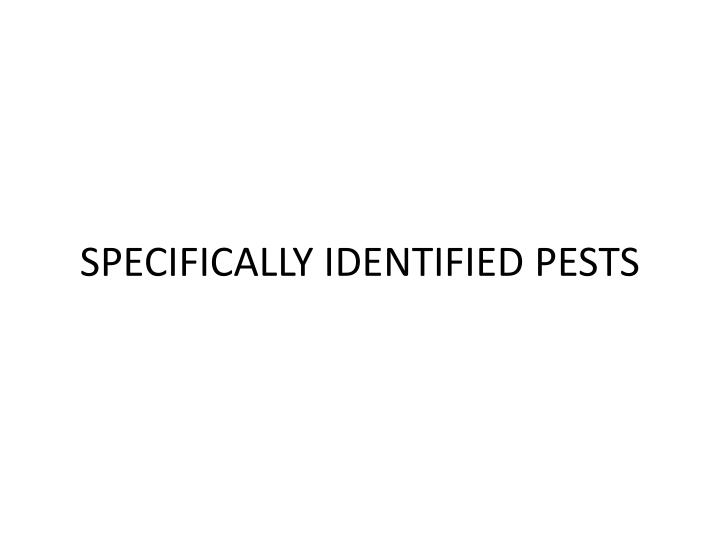 SPECIFICALLY IDENTIFIED PESTS