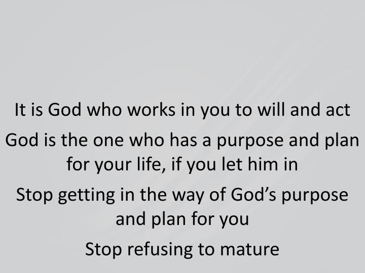 It is God who works in you to will and act