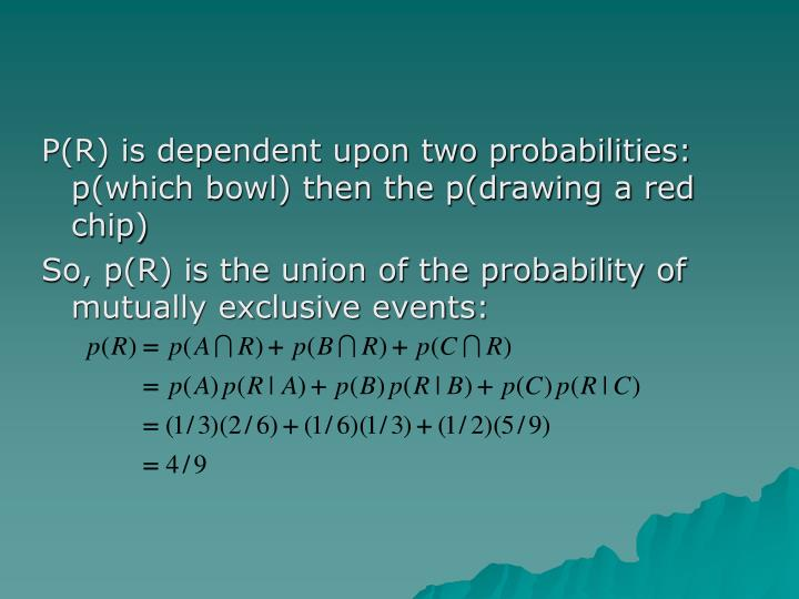 P(R) is dependent upon two probabilities: p(which bowl) then the p(drawing a red chip)