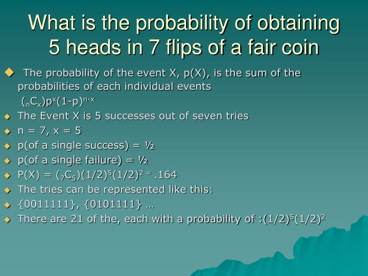 What is the probability of obtaining 5 heads in 7 flips of a fair coin