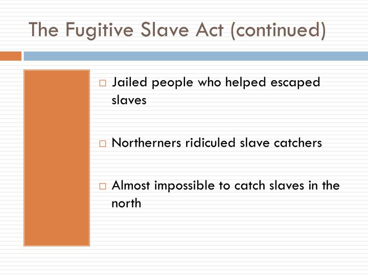 The Fugitive Slave Act (continued)